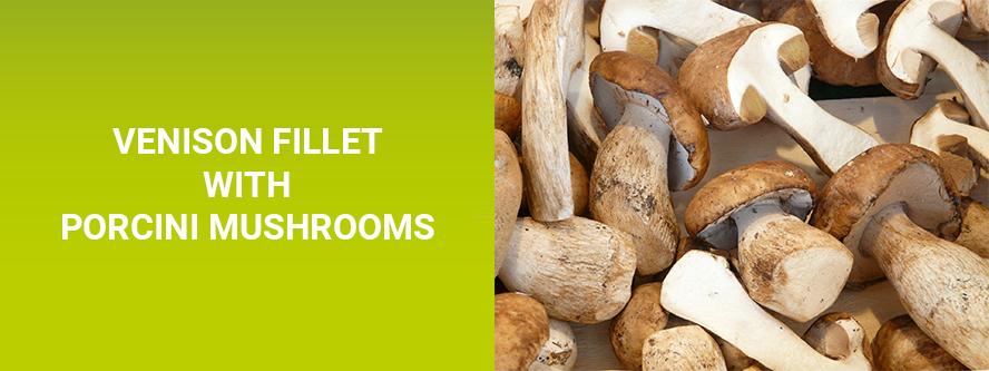 Venison fillet with porcini mushrooms